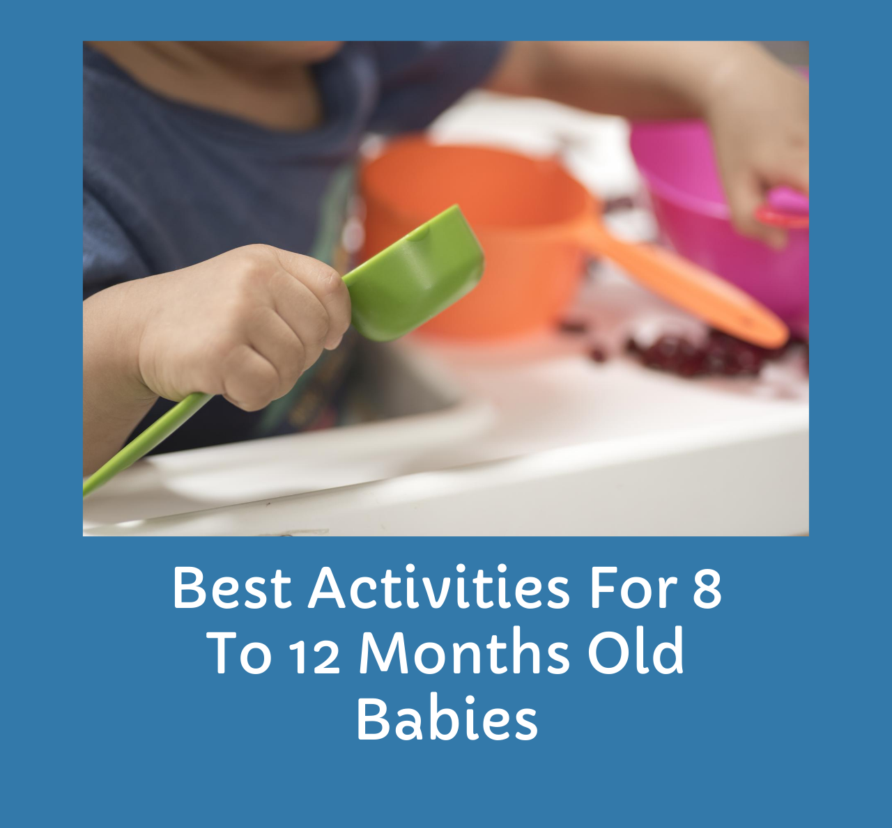 Infant activities for 8 to 12 months old babies