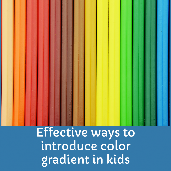 Three Best Ways To Develop Color Gradient Skill In Kids