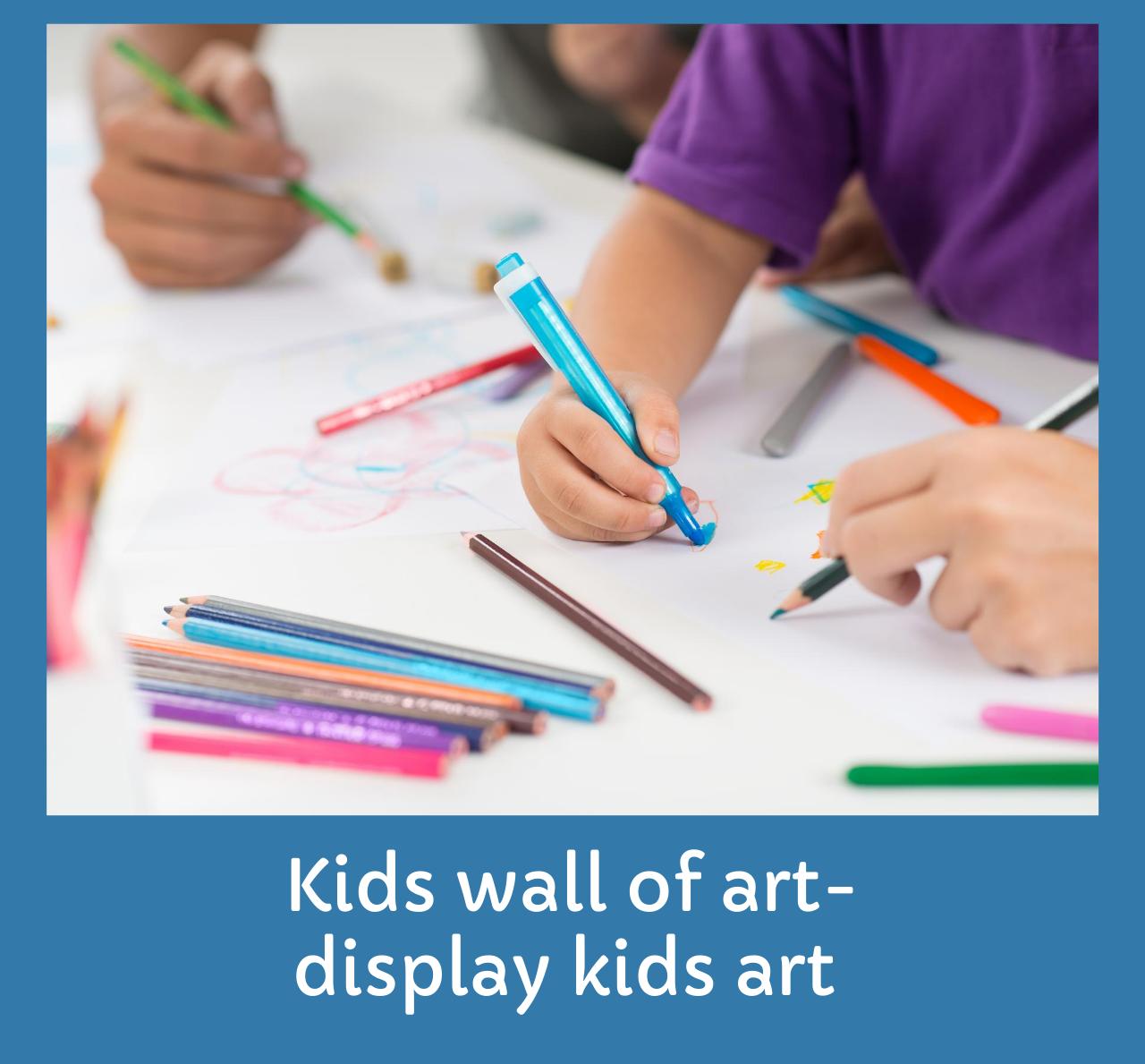 Benefits of displaying kids art work