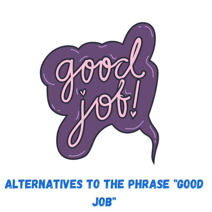 "Best alternatives to say ""Good job"" in more engaging way"
