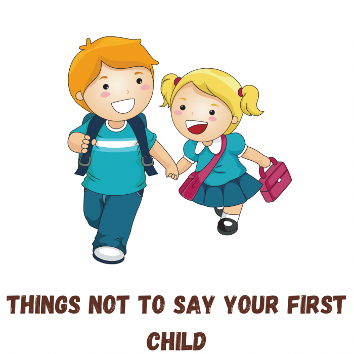 Important things you should never say to your first child